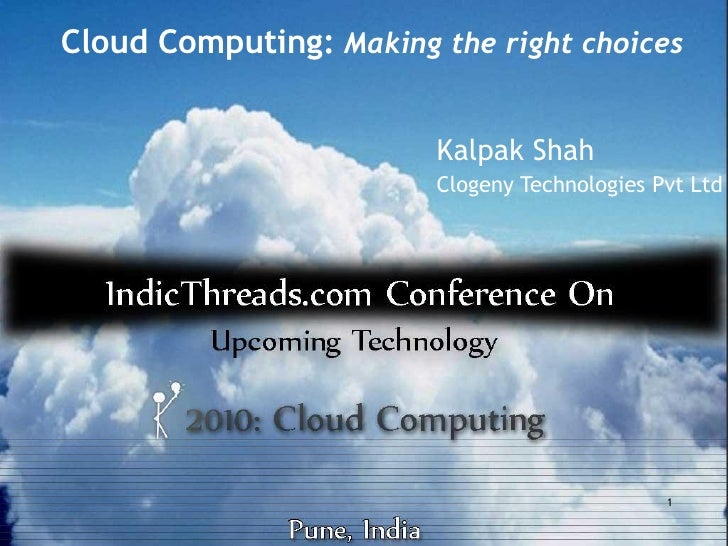 Cloud Computing: Making the right choices                           Kalpak Shah                         Clogeny Technologi...