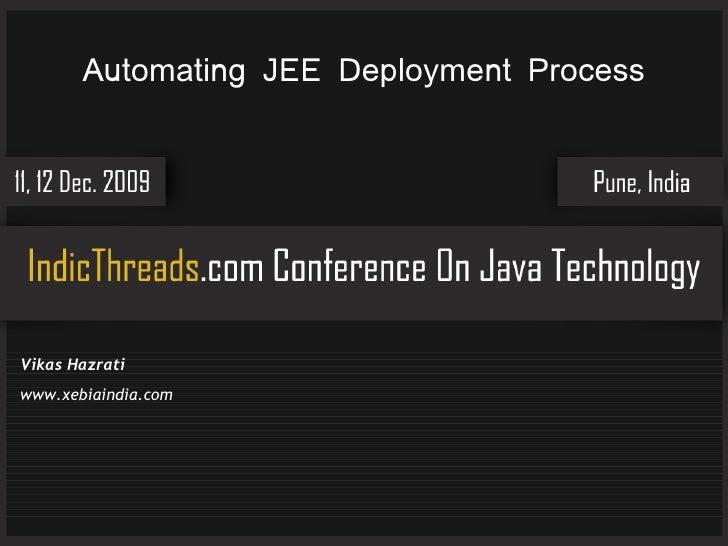 Automating JEE Deployment Process     Vikas Hazrati www.xebiaindia.com