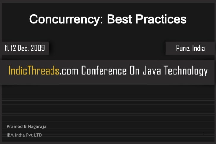 Concurrency: Best Practices     Pramod B Nagaraja IBM India Pvt LTD                       1