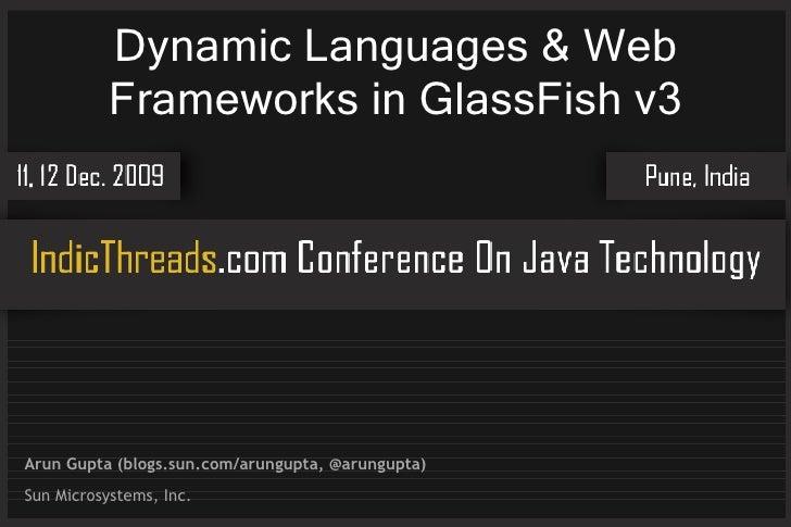 Dynamic Languages & Web            Frameworks in GlassFish v3     Arun Gupta (blogs.sun.com/arungupta, @arungupta) Sun Mic...