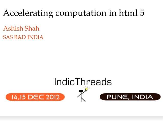 Accelerating computation in html 5Ashish ShahSAS R&D INDIA