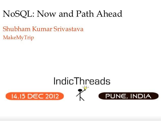 NoSQL: Now and Path AheadShubham Kumar SrivastavaMakeMyTrip