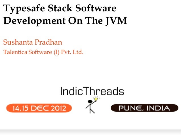 Typesafe Stack SoftwareDevelopment On The JVMSushanta PradhanTalentica Software (I) Pvt. Ltd.