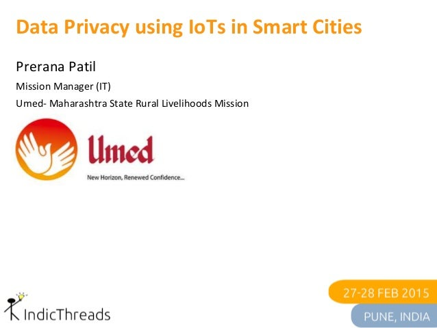 Data Privacy using IoTs in Smart Cities Prerana Patil Mission Manager (IT) Umed- Maharashtra State Rural Livelihoods Missi...