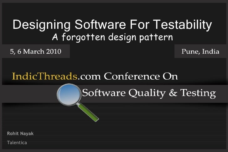 Designing Software For Testability A forgotten design pattern Rohit Nayak Talentica