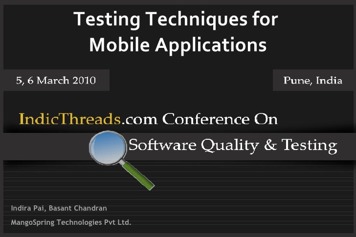 Testing Techniques for                   Mobile Applications     Indira Pai, Basant Chandran MangoSpring Technologies Pvt ...