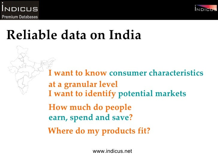 I want to know  consumer characteristics at a granular level  I want to identify  potential markets Reliable data on India...