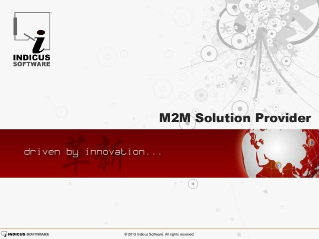 M2M Solution Provider  © 2013 Indicus Software. All rights reserved.