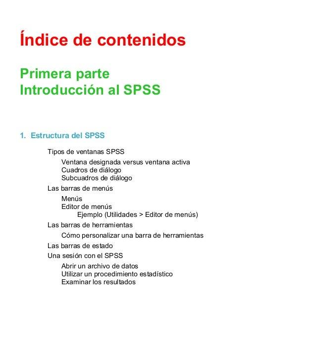 Índice de contenidos Primera parte Introducción al SPSS 1. Estructura del SPSS Tipos de ventanas SPSS Ventana designada ve...