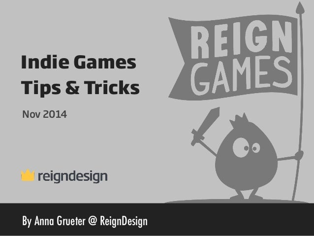 Indie Games  Tips & Tricks  Nov 2014  By Anna Grueter @ ReignDesign