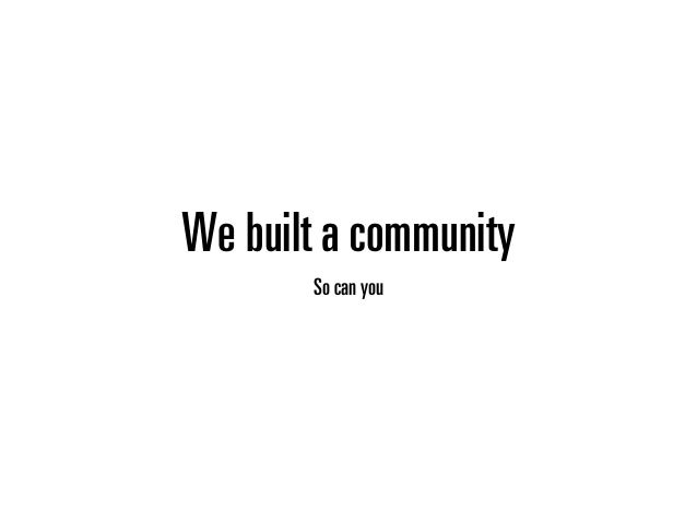 We built a community So can you