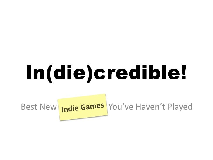 In(die)credible!<br />Indie Games<br />Best New                        You've Haven't Played<br />