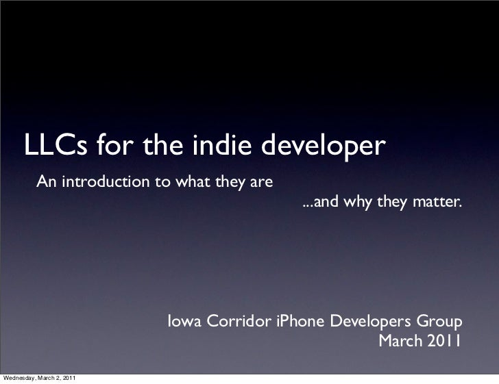 LLCs for the indie developer          An introduction to what they are                                             ...and ...