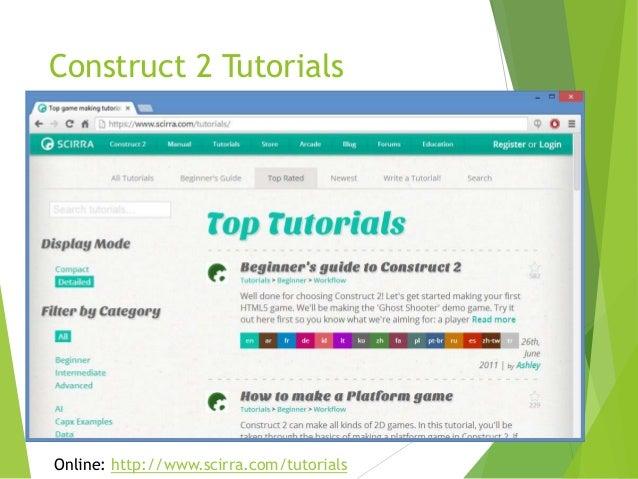 Construct 2 Tutorials  Online: http://www.scirra.com/tutorials