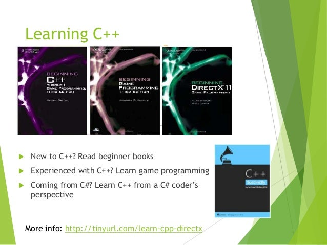 Learning C++    New to C++? Read beginner books    Experienced with C++? Learn game programming    Coming from C#? Lear...
