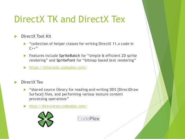 """DirectX TK and DirectX Tex   DirectX Tool Kit     Features include SpriteBatch for """"simple & efficient 2D sprite render..."""