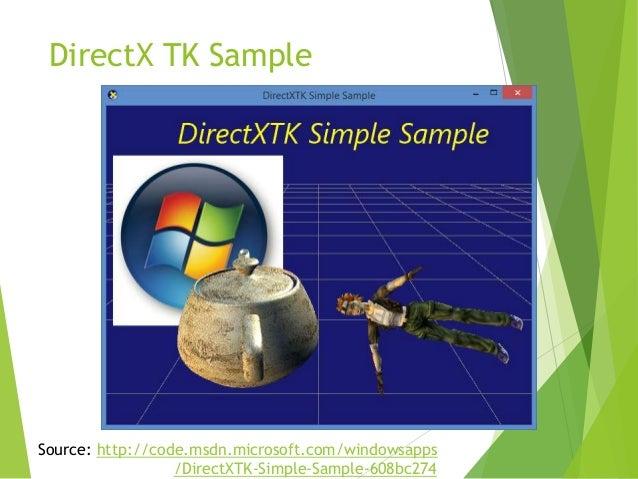 DirectX TK Sample  Source: http://code.msdn.microsoft.com/windowsapps /DirectXTK-Simple-Sample-608bc274