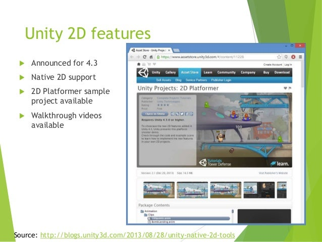 Unity 2D features   Announced for 4.3    Native 2D support    2D Platformer sample project available    Walkthrough vi...