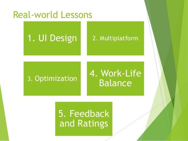 Real-world Lessons 1. UI Design  2. Multiplatform  3. Optimization  4. Work-Life Balance  5. Feedback and Ratings