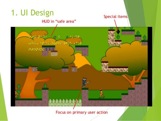 """1. UI Design  Special items  HUD in """"safe area""""  Focus on primary user action"""