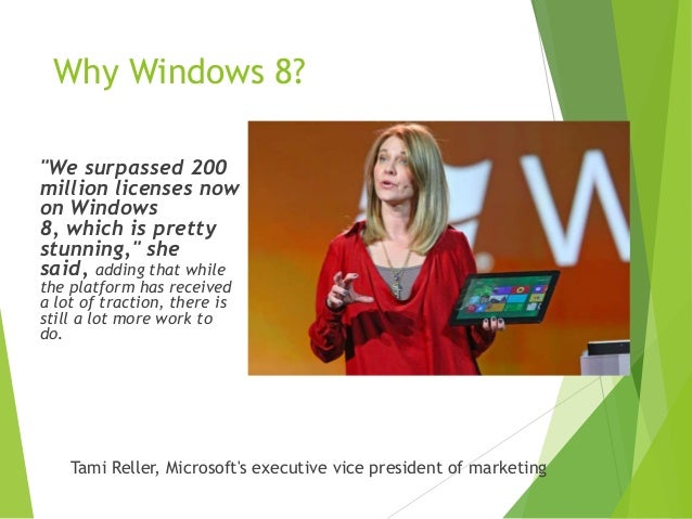 """Why Windows 8? """"We surpassed 200 million licenses now on Windows 8, which is pretty stunning,"""" she said, adding that while..."""