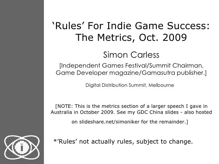 ' Rules' For Indie Game Success: The Metrics, Oct. 2009 Simon Carless [Independent Games Festival/Summit Chairman, Game De...