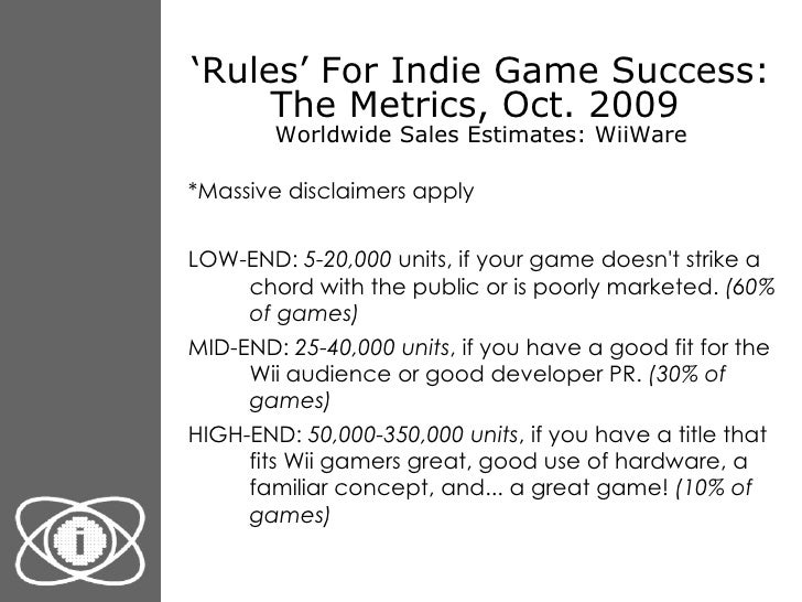 ' Rules' For Indie Game Success: The Metrics, Oct. 2009  Worldwide Sales Estimates: WiiWare <ul><li>*Massive disclaimers a...