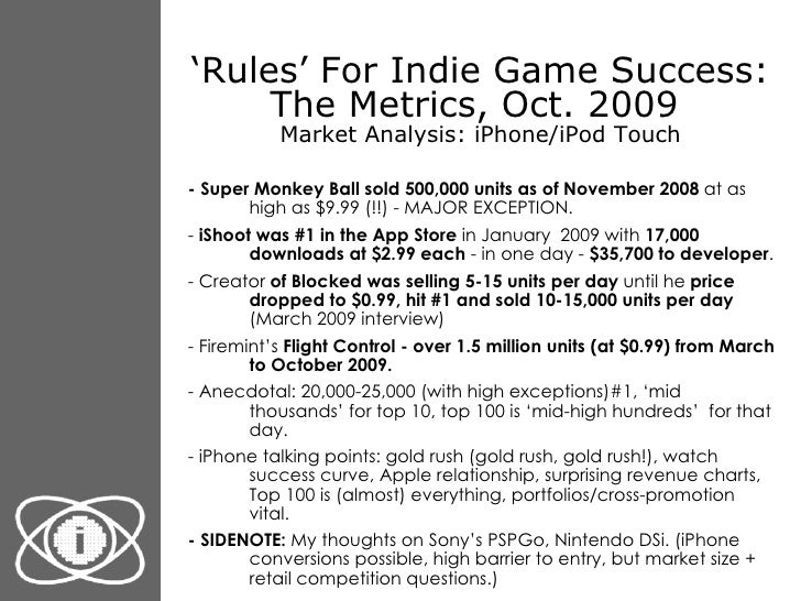 ' Rules' For Indie Game Success: The Metrics, Oct. 2009  Market Analysis: iPhone/iPod Touch <ul><li>- Super Monkey Ball so...