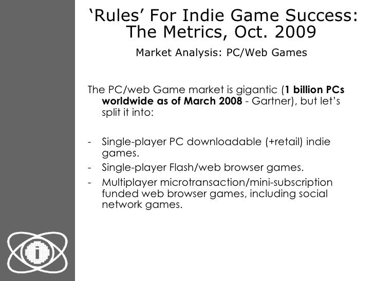 ' Rules' For Indie Game Success: The Metrics, Oct. 2009  Market Analysis: PC/Web Games   <ul><li>The PC/web Game market is...