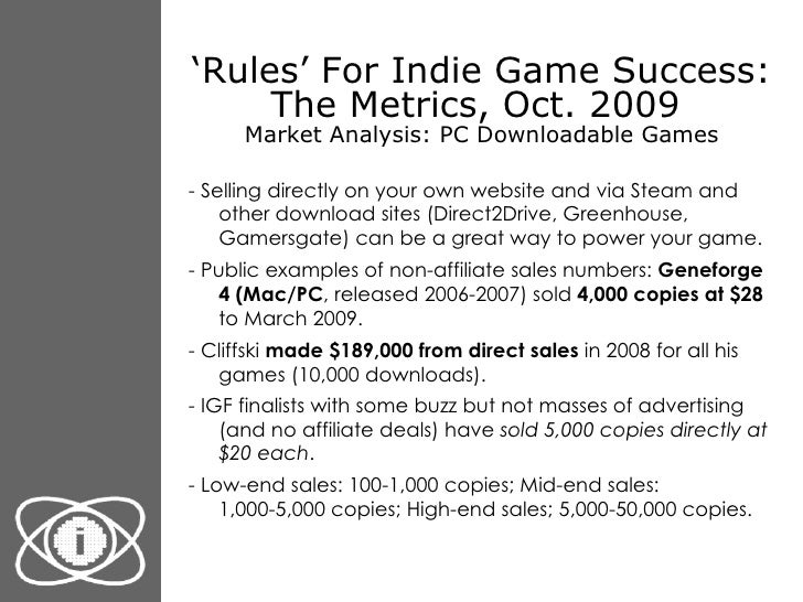 ' Rules' For Indie Game Success: The Metrics, Oct. 2009  Market Analysis: PC Downloadable Games <ul><li>- Selling directly...