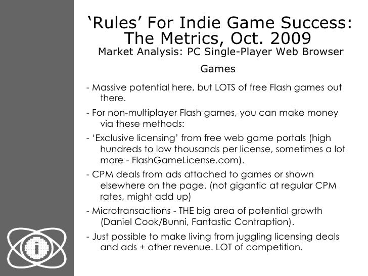 ' Rules' For Indie Game Success: The Metrics, Oct. 2009  Market Analysis: PC Single-Player Web Browser Games   <ul><li>- M...