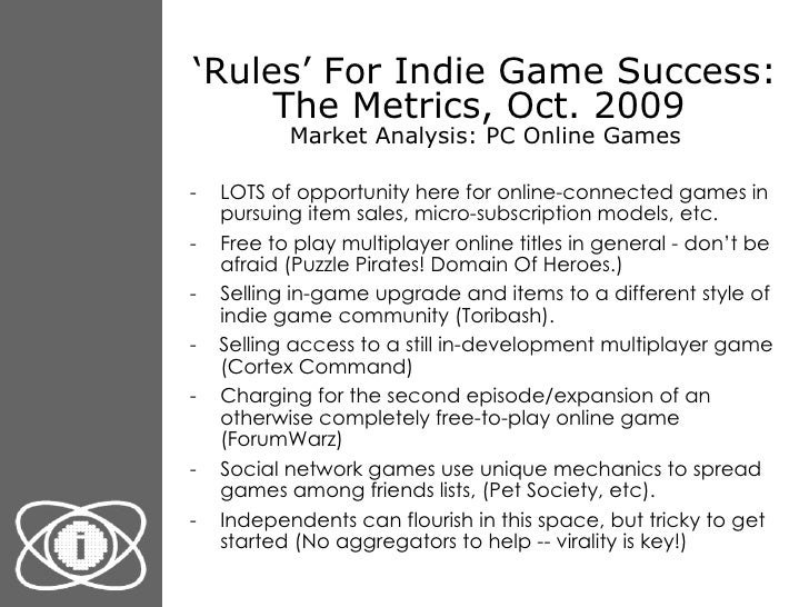 ' Rules' For Indie Game Success: The Metrics, Oct. 2009  Market Analysis: PC Online Games <ul><li>LOTS of opportunity here...
