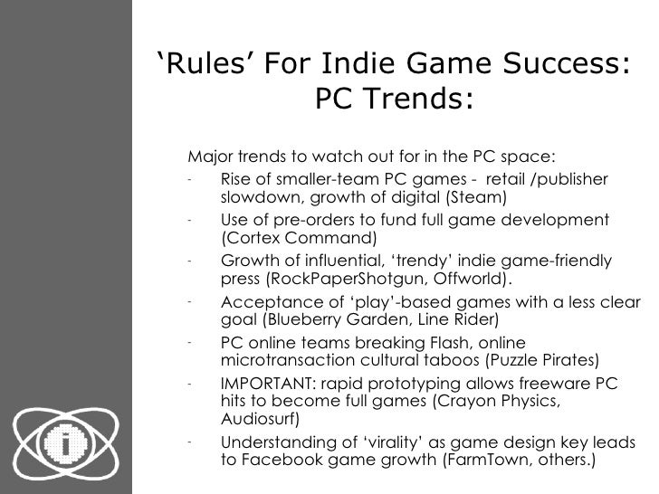 ' Rules' For Indie Game Success: PC Trends: <ul><ul><li>Major trends to watch out for in the PC space: </li></ul></ul><ul>...