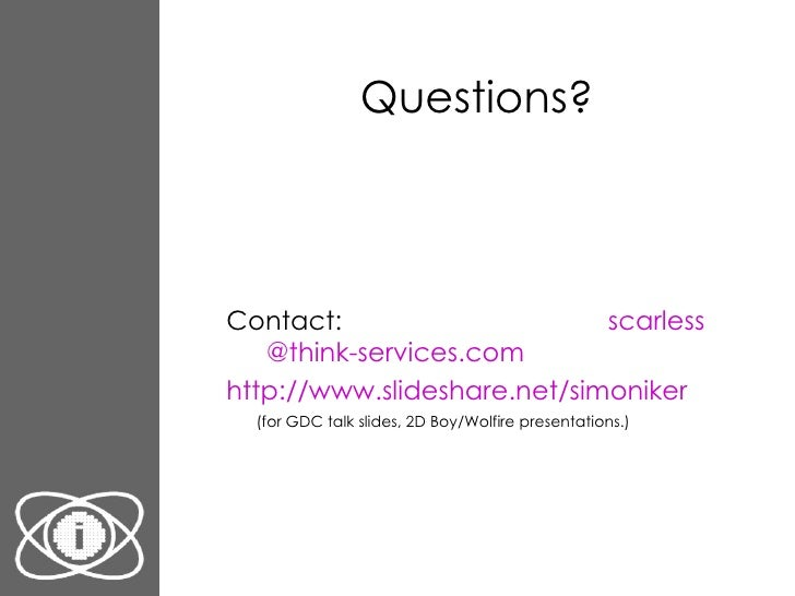 Questions? <ul><ul><li>Contact: scarless @think-services.com </li></ul></ul><ul><ul><li>http://www. slideshare .net/ simon...
