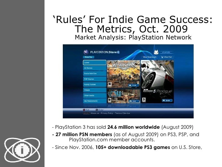 ' Rules' For Indie Game Success: The Metrics, Oct. 2009  Market Analysis: PlayStation Network <ul><li>- PlayStation 3 has ...
