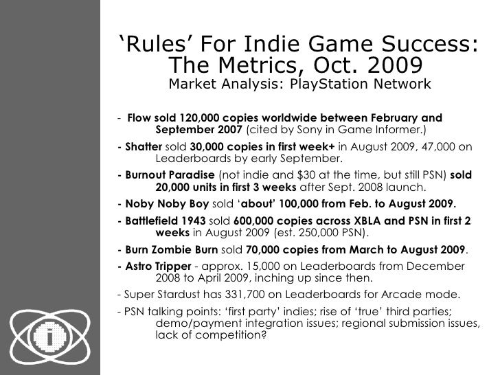 ' Rules' For Indie Game Success: The Metrics, Oct. 2009  Market Analysis: PlayStation Network <ul><li>-  Flow   sold 120,0...