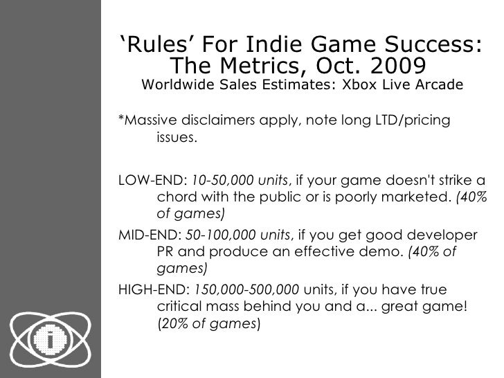 ' Rules' For Indie Game Success: The Metrics, Oct. 2009  Worldwide Sales Estimates: Xbox Live Arcade <ul><li>*Massive disc...