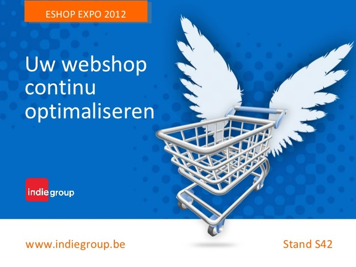 ESHOP EXPO 2012Uw webshopcontinuoptimaliserenwww.indiegroup.be    Stand S42