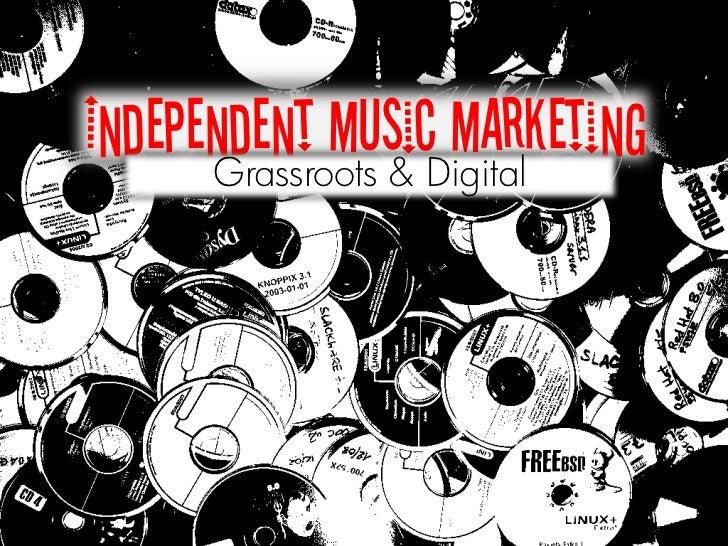 Independent musicDigital      Grassroots &                   marketing