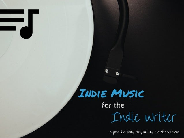 Indie Music for the Indie Writer aproductivityplaylistbyScribendi.com