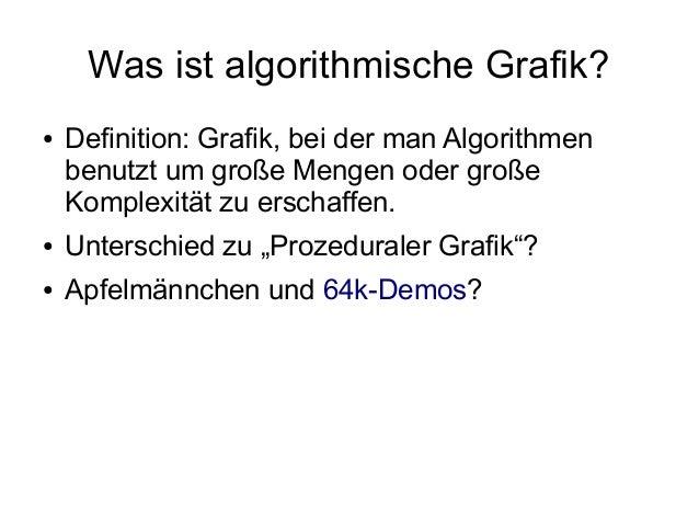 Was ist algorithmische Grafik? ● Definition: Grafik, bei der man Algorithmen benutzt um große Mengen oder große Komplexitä...
