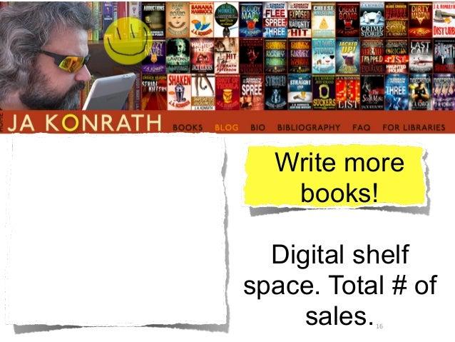 16 Write more books! ! Digital shelf space. Total # of sales.