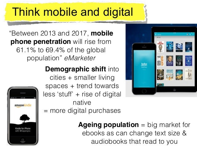 """Think mobile and digital """"Between 2013 and 2017, mobile phone penetration will rise from 61.1% to 69.4% of the global popu..."""