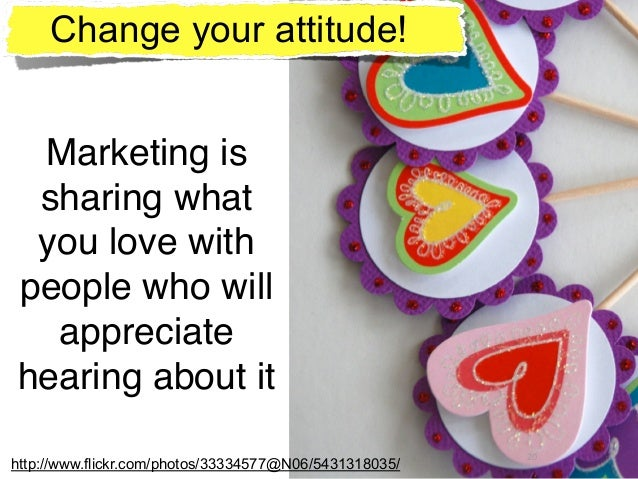 20 Marketing is sharing what you love with people who will appreciate hearing about it http://www.flickr.com/photos/333345...