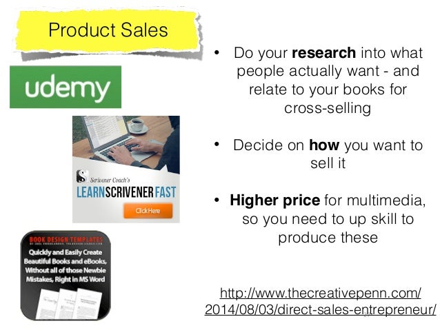 27 Product Sales http://www.thecreativepenn.com/ 2014/08/03/direct-sales-entrepreneur/ • Do your research into what people...