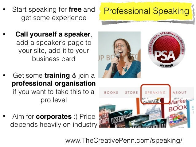 28 Professional Speaking• Start speaking for free and get some experience • Call yourself a speaker, add a speaker's page...