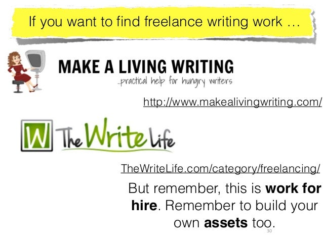 30 TheWriteLife.com/category/freelancing/ http://www.makealivingwriting.com/ If you want to find freelance writing work … B...