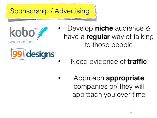 31 Sponsorship / Advertising • Develop niche audience & have a regular way of talking to those people • Need evidence of ...