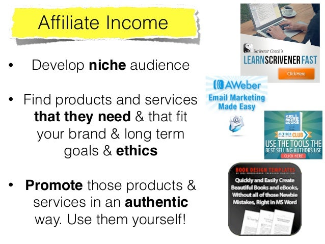 32 Affiliate Income • Develop niche audience • Find products and services that they need & that fit your brand & long term ...