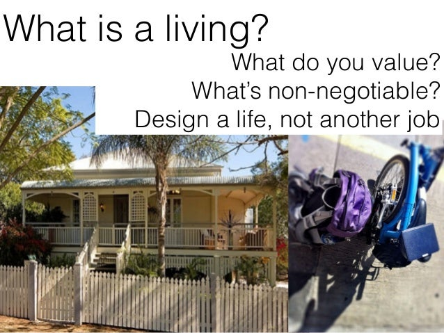 4 What do you value? What's non-negotiable? Design a life, not another job What is a living?
